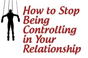 How to Stop Being Controllling in Your Relationship
