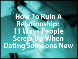 11 ways people screw up when dating someone new